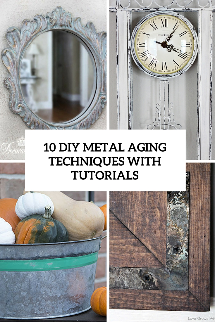 10 diy metal aging techniques with tutorials cover